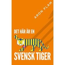 DET HÄR ÄR EN SVENSK TIGER! av Aron Flam — ARON FLAM